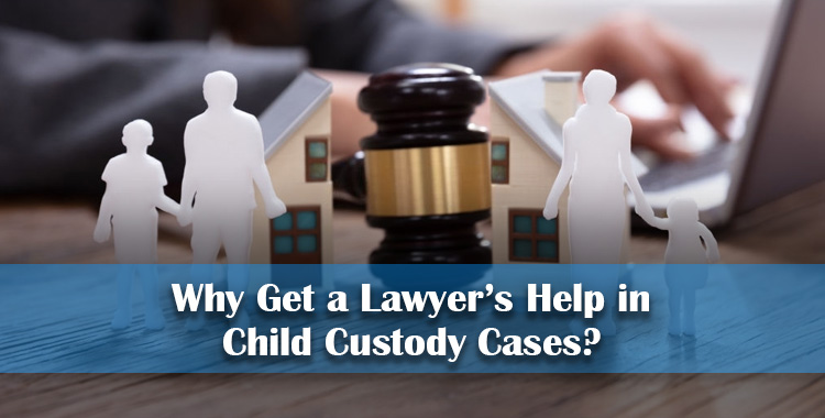 Why-Get-a-Lawyer's-Help-in-Child-Custody-Cases