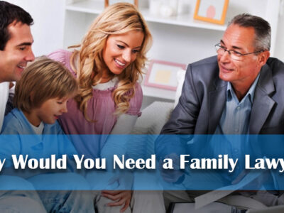 Why-Would-You-Need-a-Family-Lawyer