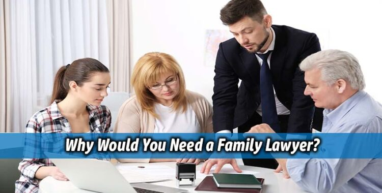 Why Would You Need a Family Lawyer