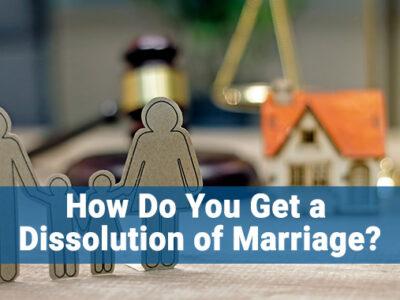 How Do You Get a Dissolution of Marriage?