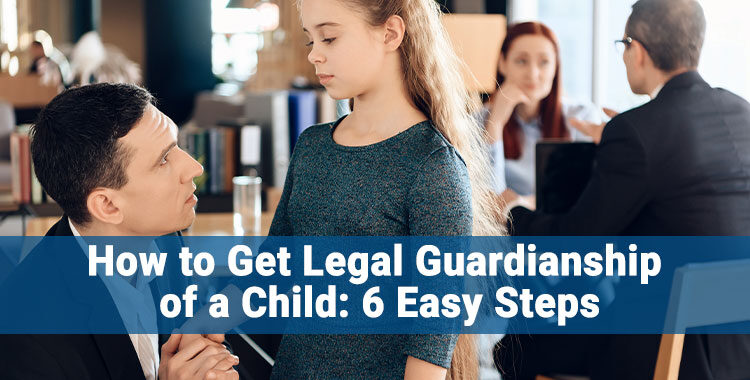 How to Get Legal Guardianship of a Child: 6 Easy Steps